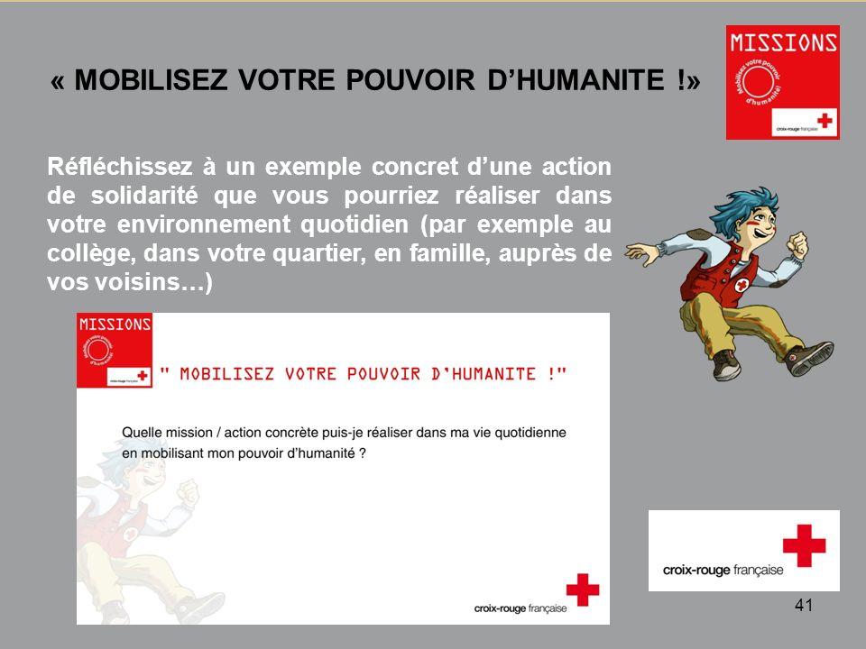 QUIZZ Croix-Rouge « Mobilisez votre pouvoir dhumanité » 1 - 41 « MOBILISEZ VOTRE POUVOIR DHUMANITE !» Réfléchissez à un exemple concret dune action de