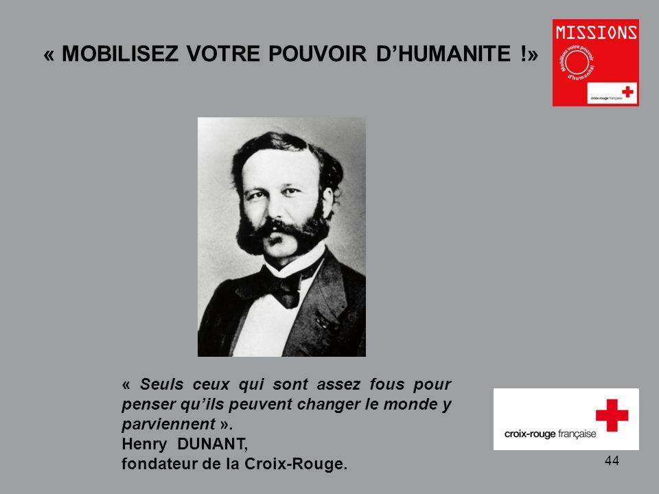 QUIZZ Croix-Rouge « Mobilisez votre pouvoir dhumanité » 1 - 44 « Seuls ceux qui sont assez fous pour penser quils peuvent changer le monde y parvienne