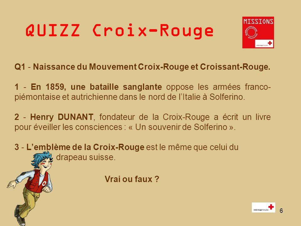 QUIZZ Croix-Rouge Q1 - Naissance du Mouvement Croix-Rouge et Croissant-Rouge. 1 - En 1859, une bataille sanglante oppose les armées franco- piémontais