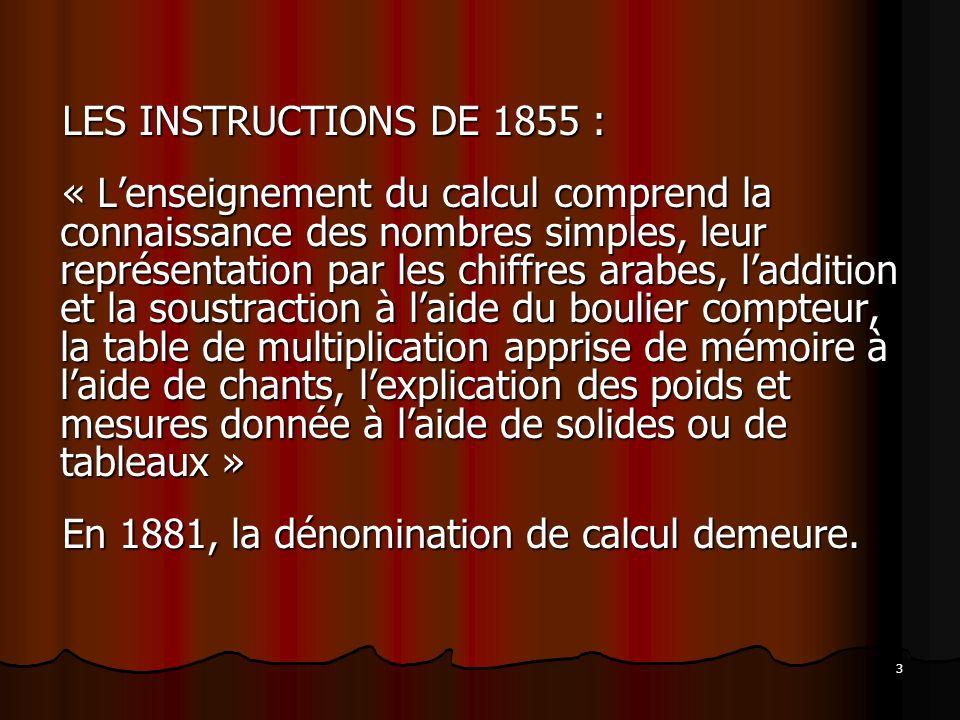 3 LES INSTRUCTIONS DE 1855 : « Lenseignement du calcul comprend la connaissance des nombres simples, leur représentation par les chiffres arabes, ladd