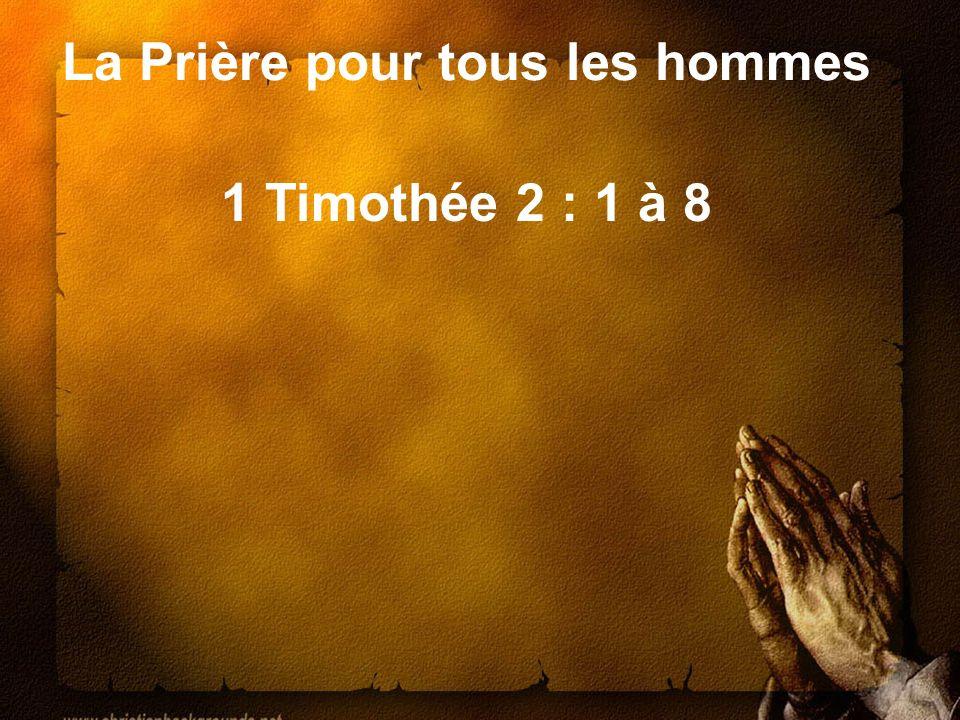 La Prière pour tous les hommes 1 Timothée 2 : 1 à 8