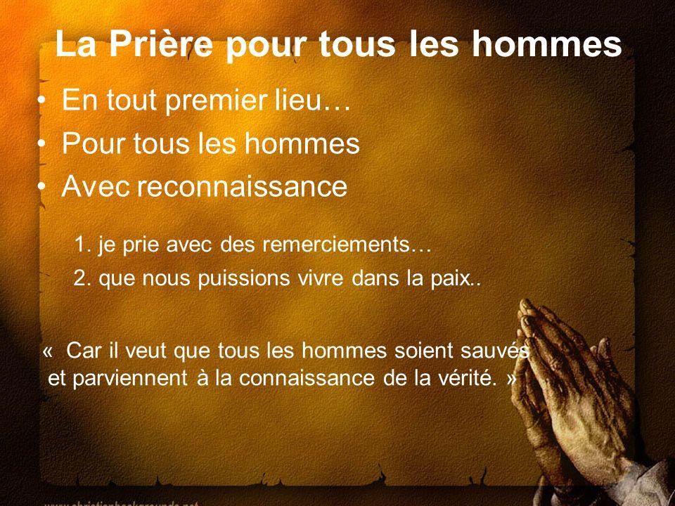 La Prière pour tous les hommes En tout premier lieu… Pour tous les hommes Avec reconnaissance 1.je prie avec des remerciements… 2.que nous puissions v