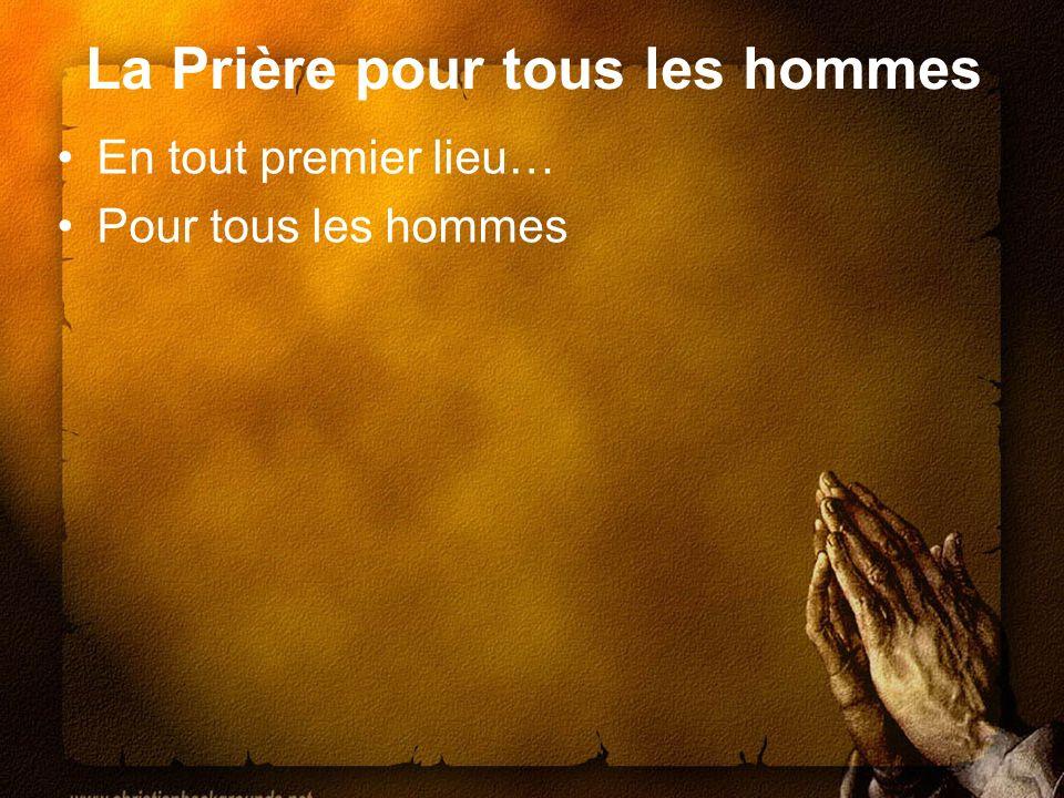 La Prière pour tous les hommes En tout premier lieu… Pour tous les hommes