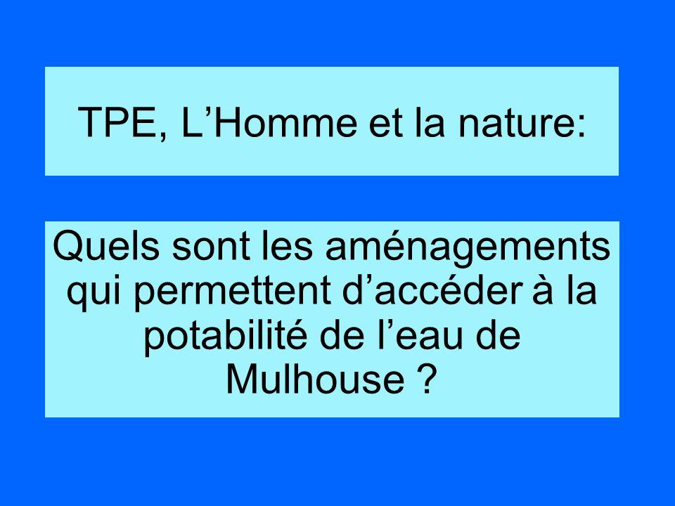 TPE, LHomme et la nature: Quels sont les aménagements qui permettent daccéder à la potabilité de leau de Mulhouse ?