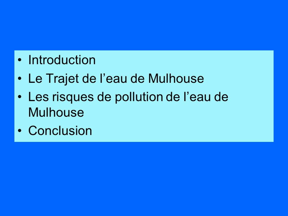 Introduction Le Trajet de leau de Mulhouse Les risques de pollution de leau de Mulhouse Conclusion