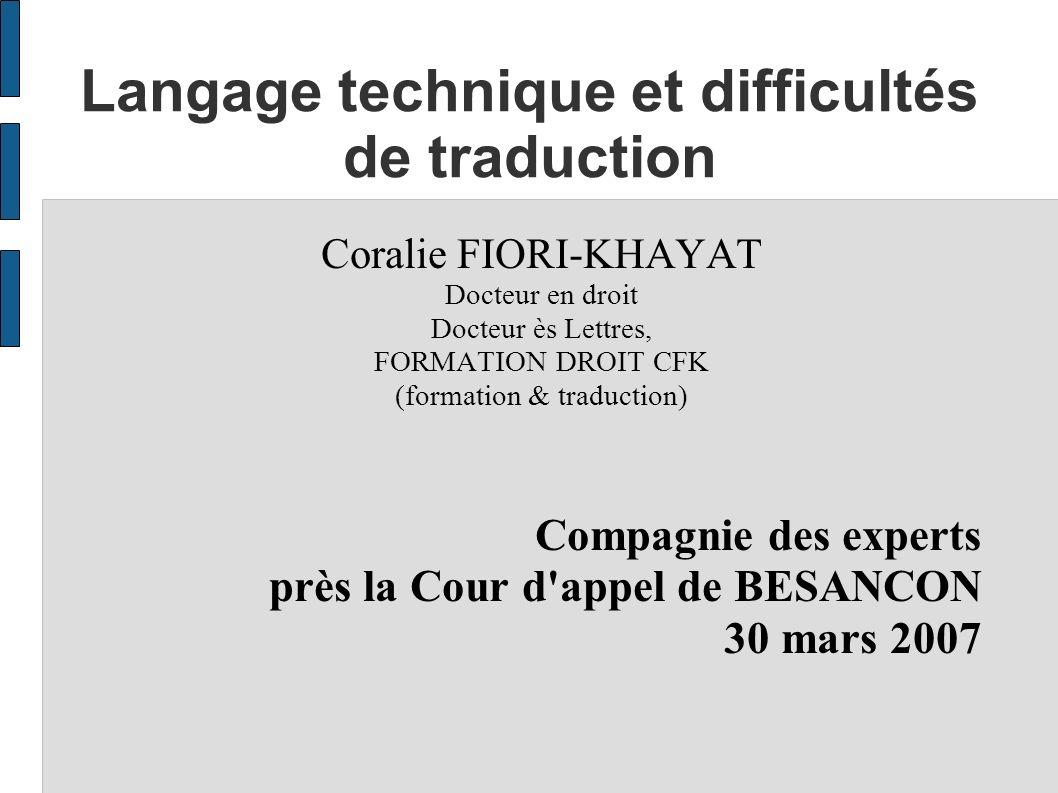 Langage technique et difficultés de traduction Coralie FIORI-KHAYAT Docteur en droit Docteur ès Lettres, FORMATION DROIT CFK (formation & traduction)