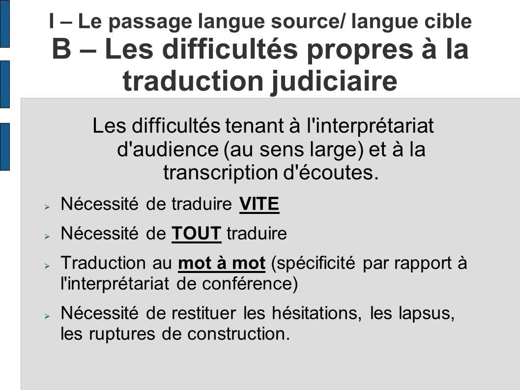 I – Le passage langue source/ langue cible B – Les difficultés propres à la traduction judiciaire Les difficultés tenant à l'interprétariat d'audience