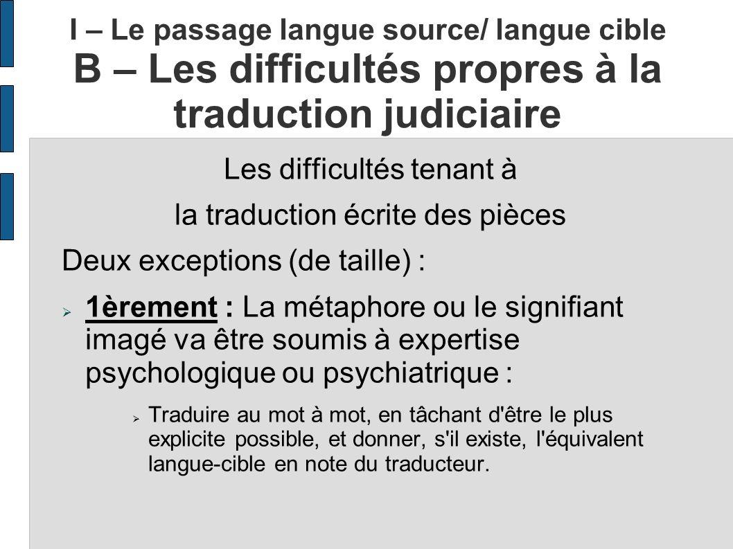 I – Le passage langue source/ langue cible B – Les difficultés propres à la traduction judiciaire Les difficultés tenant à la traduction écrite des pi