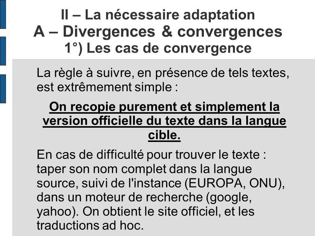II – La nécessaire adaptation A – Divergences & convergences 1°) Les cas de convergence La règle à suivre, en présence de tels textes, est extrêmement