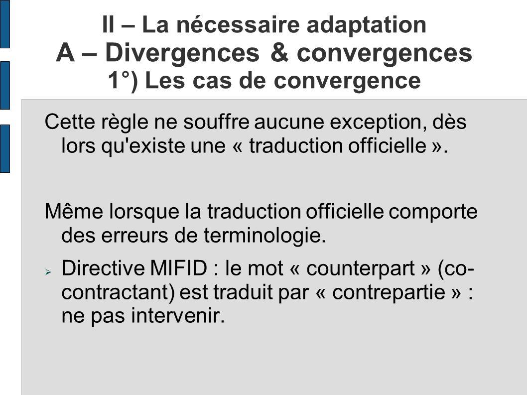 II – La nécessaire adaptation A – Divergences & convergences 1°) Les cas de convergence Cette règle ne souffre aucune exception, dès lors qu'existe un