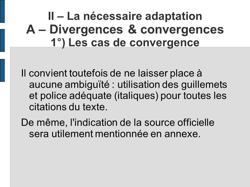 II – La nécessaire adaptation A – Divergences & convergences 1°) Les cas de convergence Il convient toutefois de ne laisser place à aucune ambiguïté :