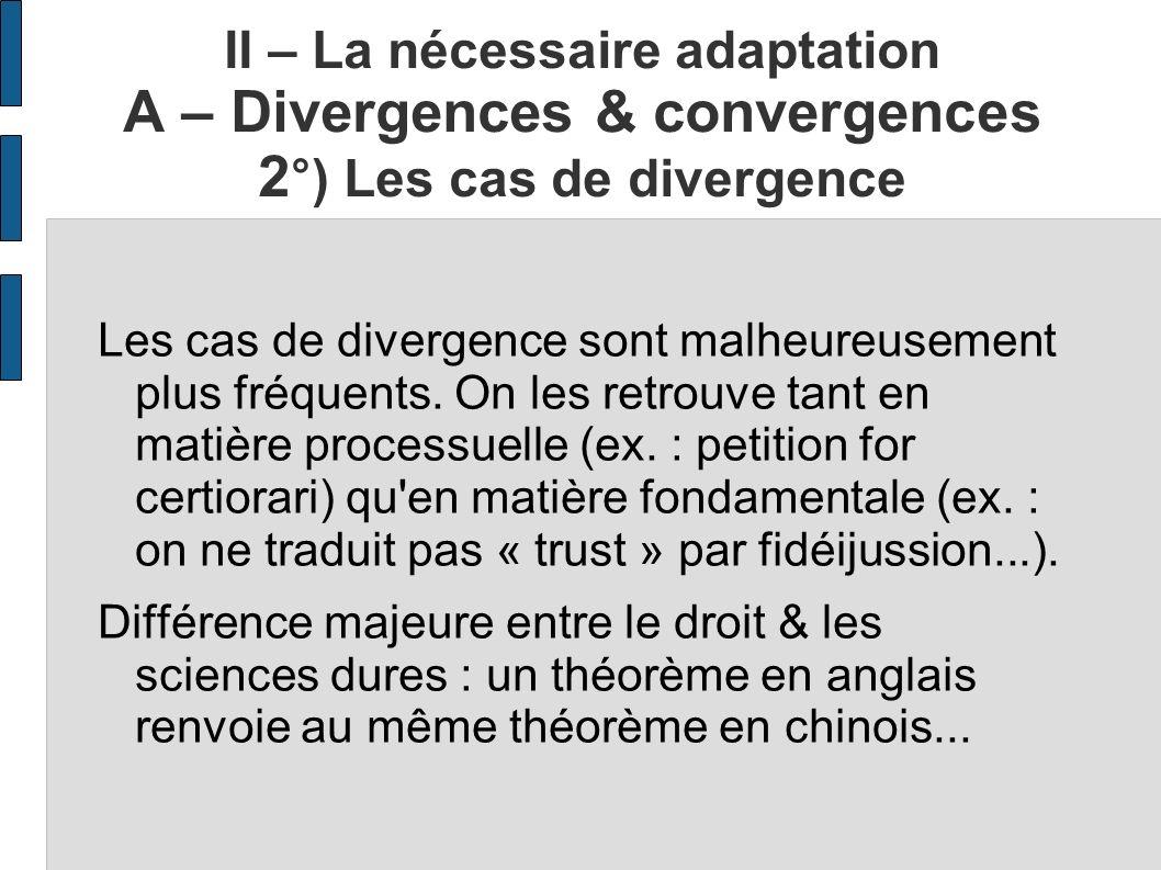 II – La nécessaire adaptation A – Divergences & convergences 2 °) Les cas de divergence Les cas de divergence sont malheureusement plus fréquents. On