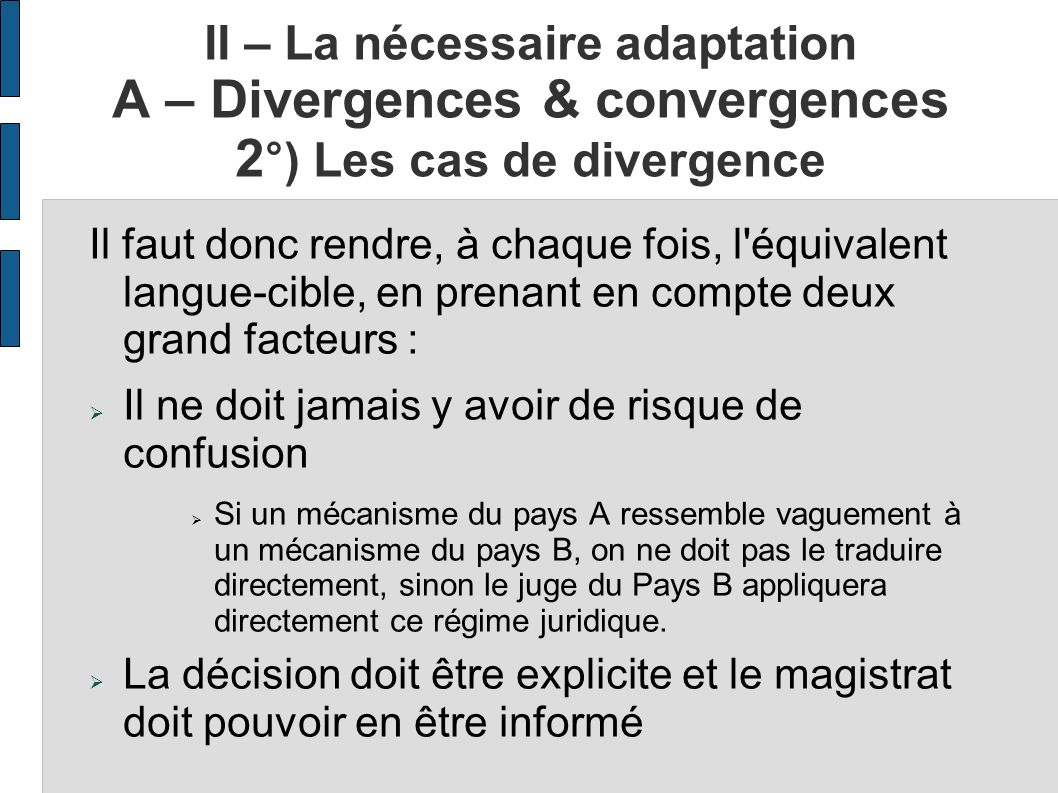 II – La nécessaire adaptation A – Divergences & convergences 2 °) Les cas de divergence Il faut donc rendre, à chaque fois, l'équivalent langue-cible,