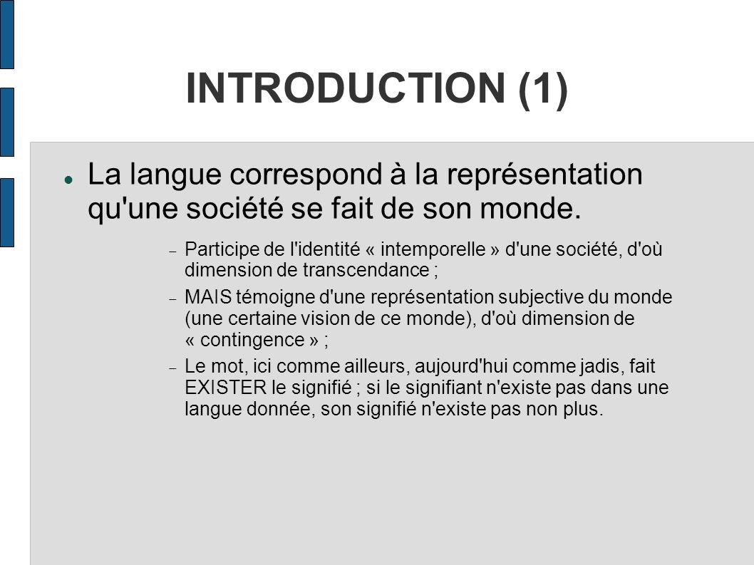 INTRODUCTION (1) La langue correspond à la représentation qu'une société se fait de son monde. Participe de l'identité « intemporelle » d'une société,