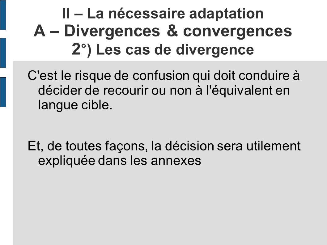 II – La nécessaire adaptation A – Divergences & convergences 2 °) Les cas de divergence C'est le risque de confusion qui doit conduire à décider de re
