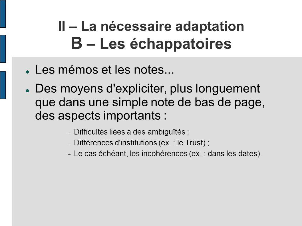 II – La nécessaire adaptation B – Les échappatoires Les mémos et les notes... Des moyens d'expliciter, plus longuement que dans une simple note de bas