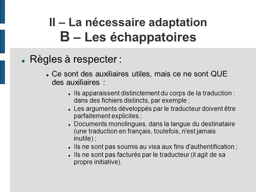 II – La nécessaire adaptation B – Les échappatoires Règles à respecter : Ce sont des auxiliaires utiles, mais ce ne sont QUE des auxiliaires : Ils app
