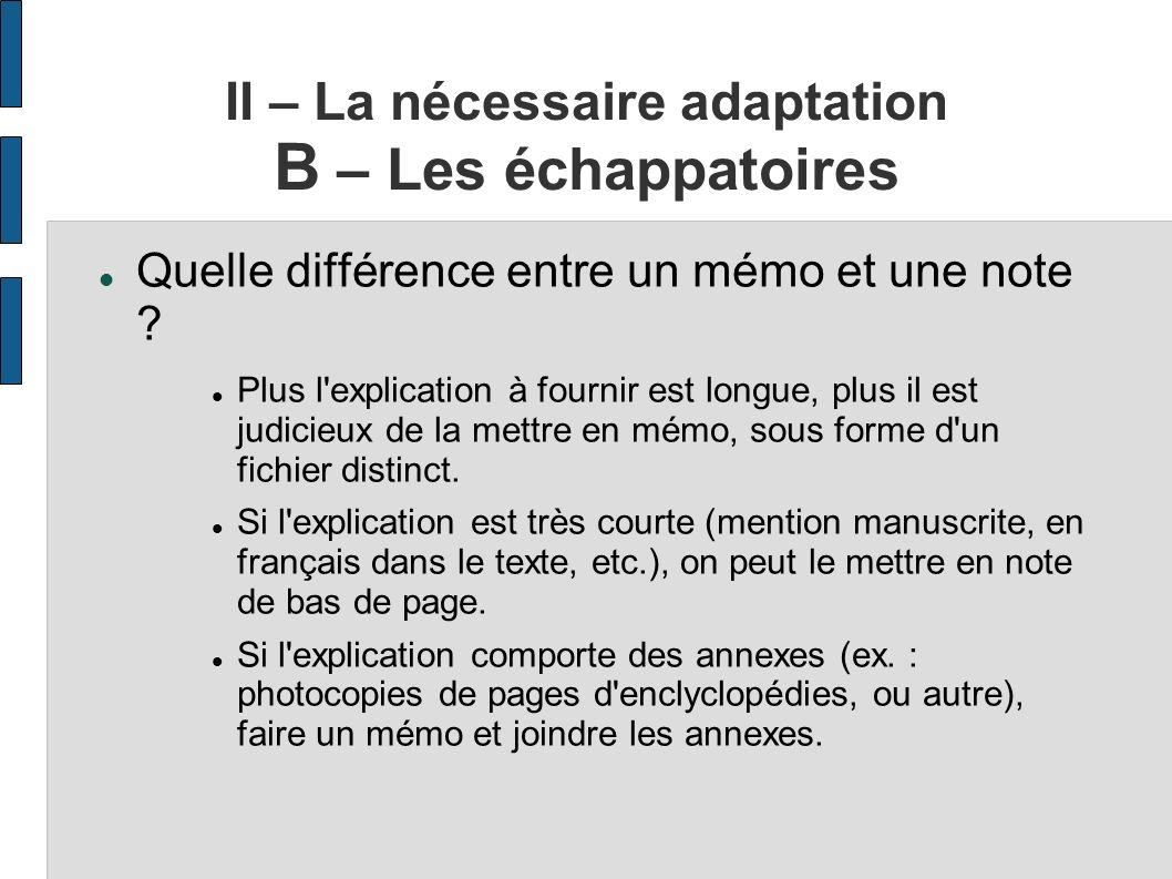 II – La nécessaire adaptation B – Les échappatoires Quelle différence entre un mémo et une note ? Plus l'explication à fournir est longue, plus il est