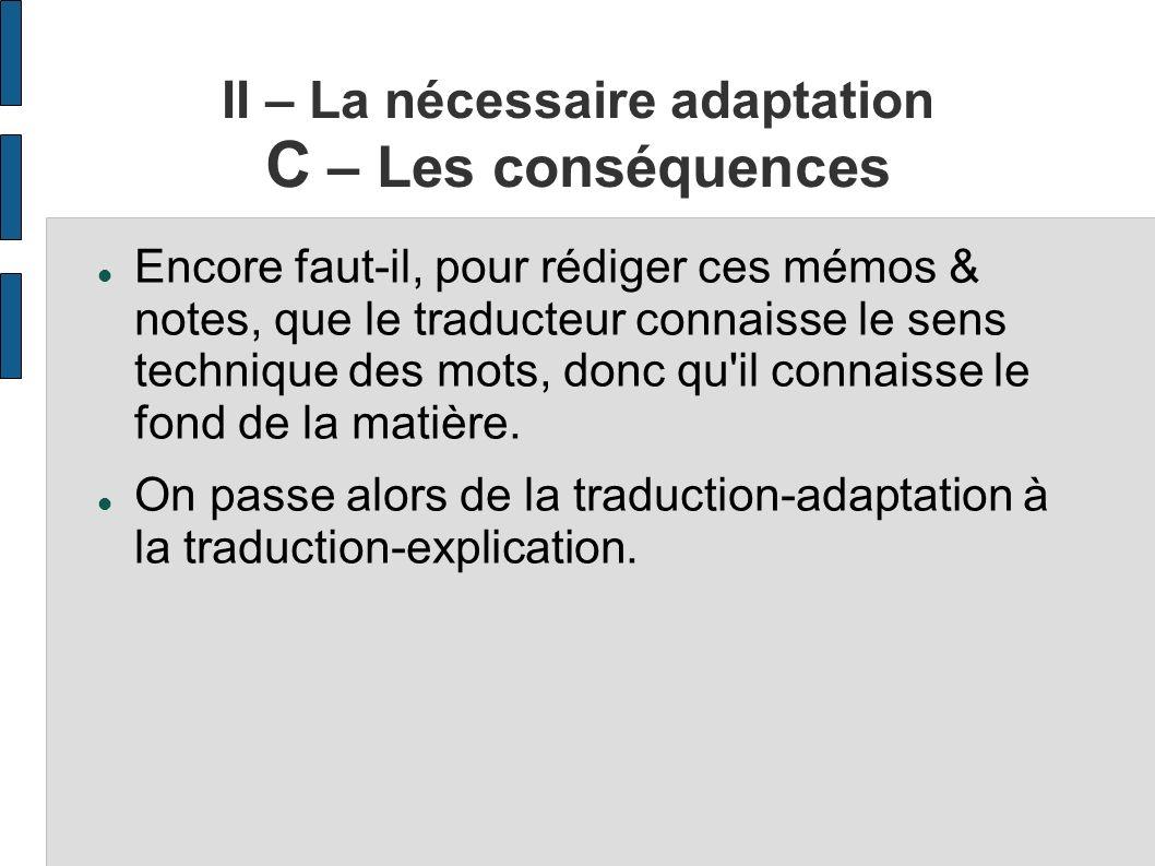 II – La nécessaire adaptation C – Les conséquences Encore faut-il, pour rédiger ces mémos & notes, que le traducteur connaisse le sens technique des m