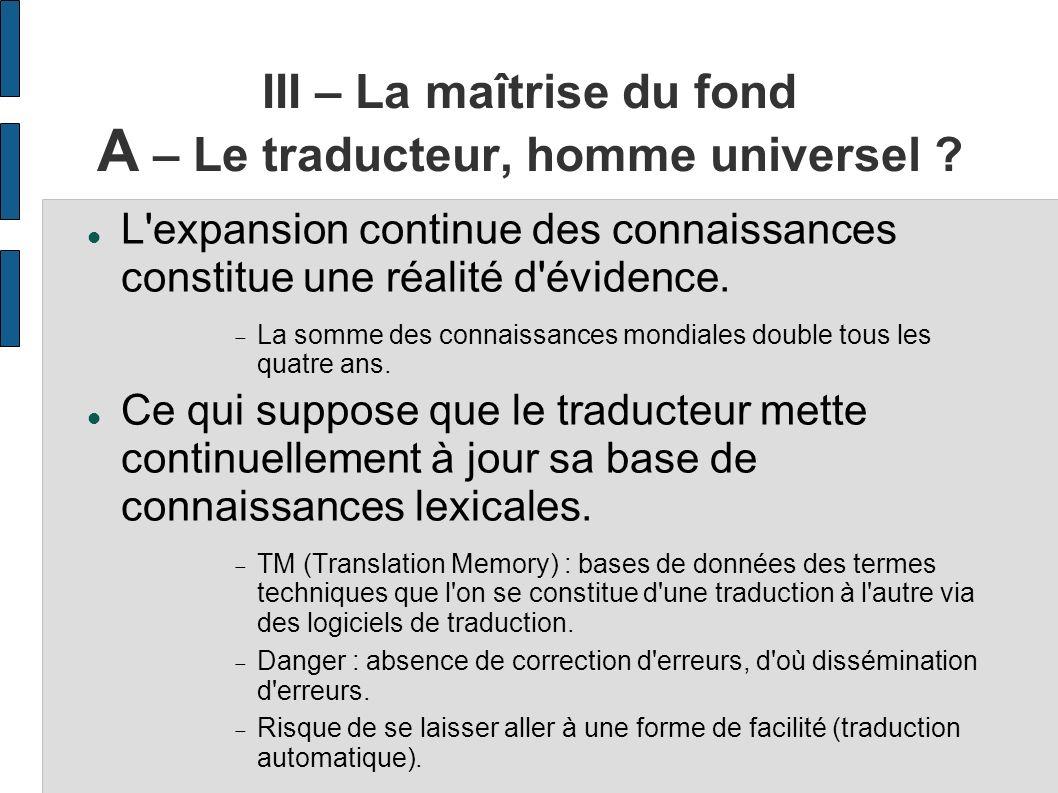 III – La maîtrise du fond A – Le traducteur, homme universel ? L'expansion continue des connaissances constitue une réalité d'évidence. La somme des c