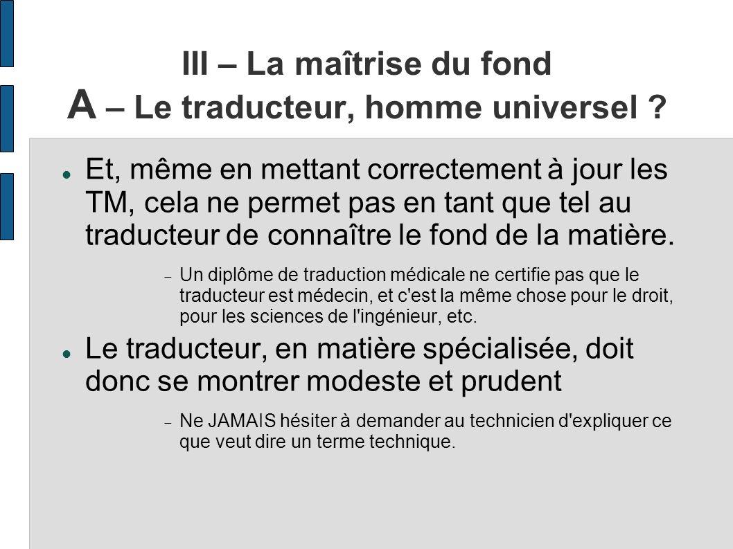 III – La maîtrise du fond A – Le traducteur, homme universel ? Et, même en mettant correctement à jour les TM, cela ne permet pas en tant que tel au t