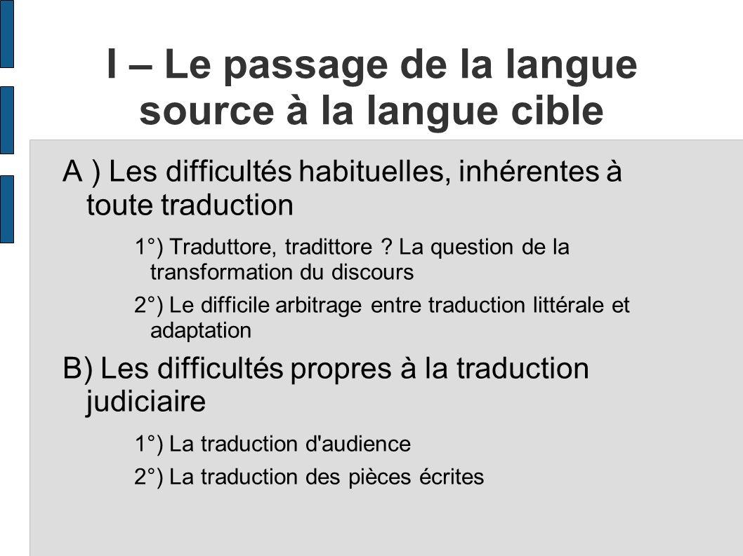 I – Le passage de la langue source à la langue cible A ) Les difficultés habituelles, inhérentes à toute traduction 1°) Traduttore, tradittore ? La qu