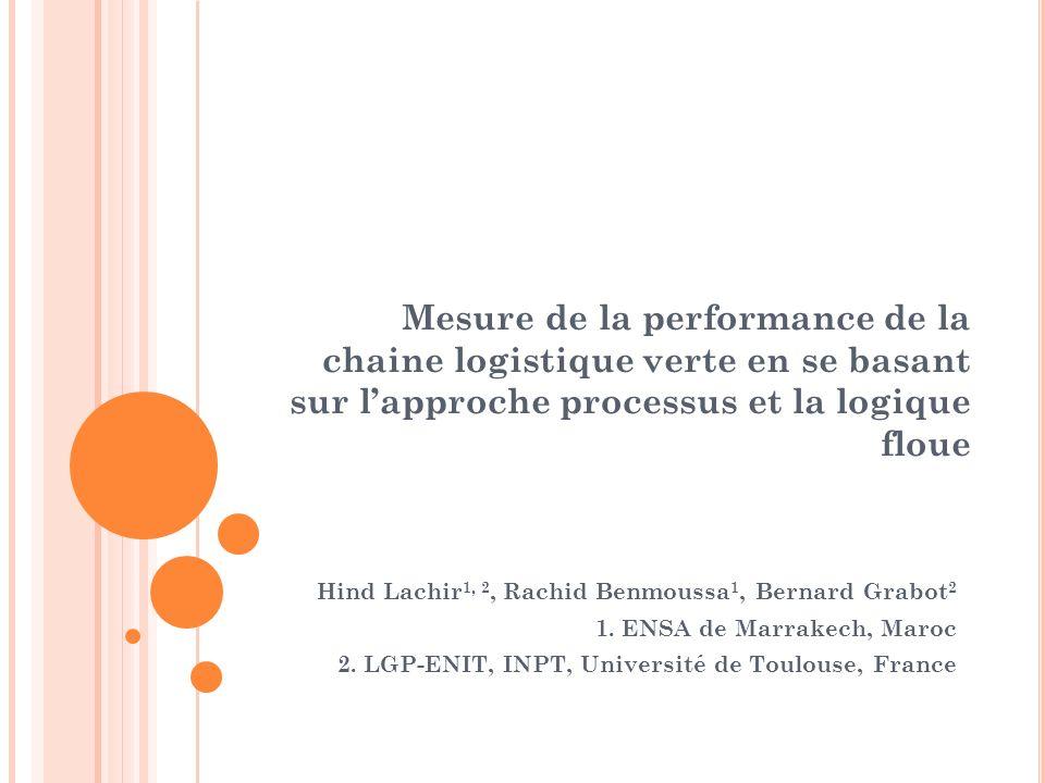 Mesure de la performance de la chaine logistique verte en se basant sur lapproche processus et la logique floue Hind Lachir 1, 2, Rachid Benmoussa 1,
