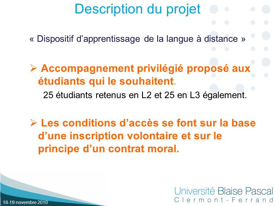18-19 novembre 2010 Description du projet « Dispositif dapprentissage de la langue à distance » Accompagnement privilégié proposé aux étudiants qui le souhaitent.