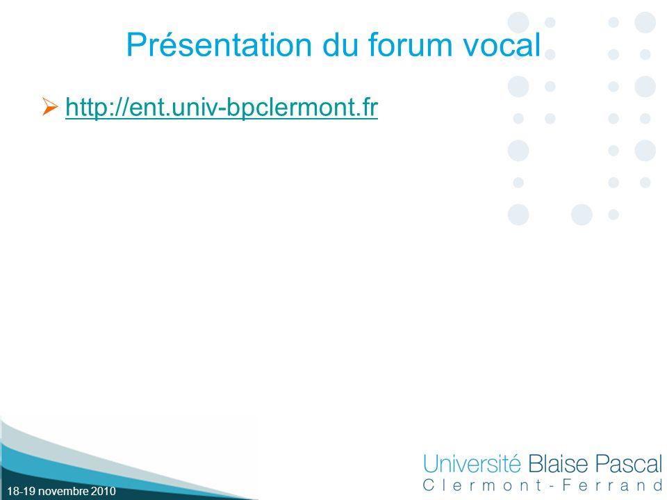 18-19 novembre 2010 Présentation du forum vocal http://ent.univ-bpclermont.fr