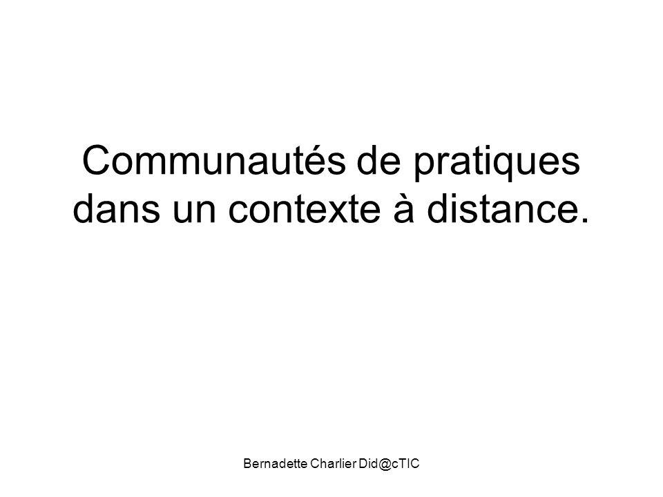 Communautés de pratiques dans un contexte à distance. Bernadette Charlier Did@cTIC