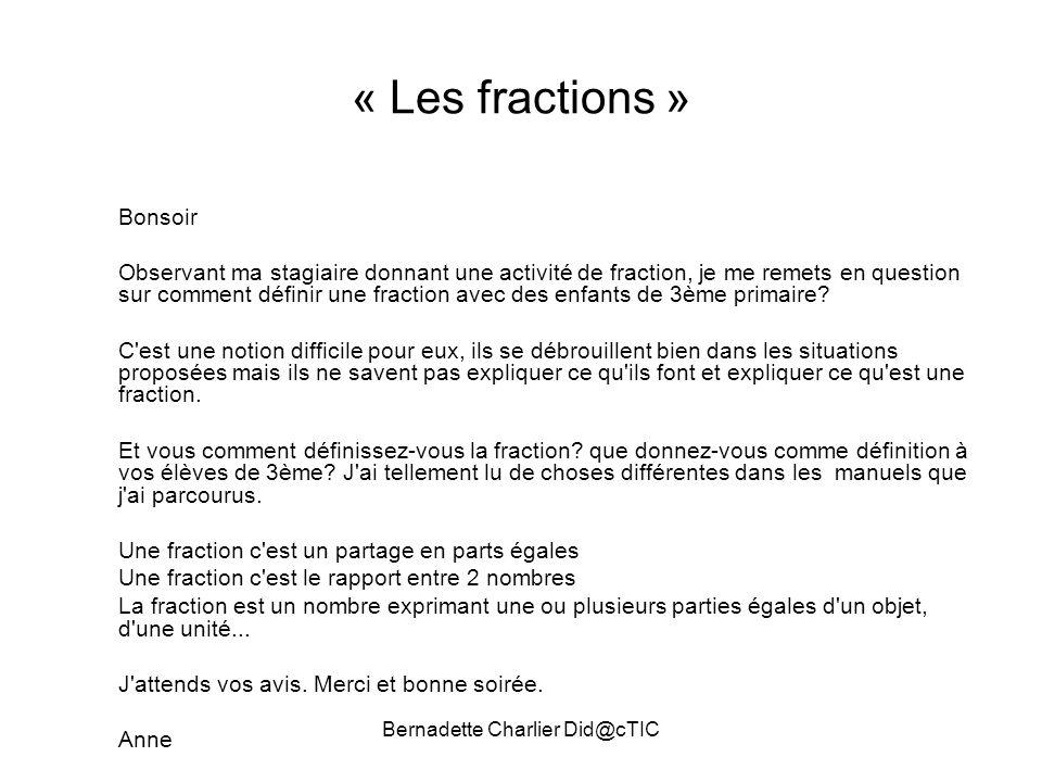 Bernadette Charlier Did@cTIC « Les fractions » Bonsoir Observant ma stagiaire donnant une activité de fraction, je me remets en question sur comment d
