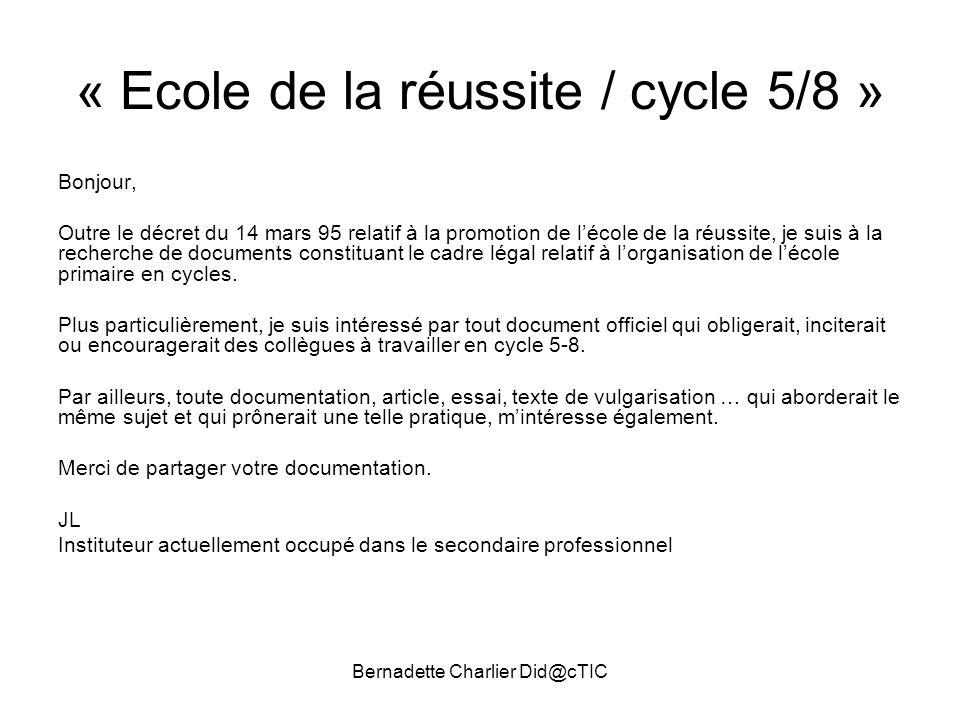 Bernadette Charlier Did@cTIC « Ecole de la réussite / cycle 5/8 » Bonjour, Outre le décret du 14 mars 95 relatif à la promotion de lécole de la réussi
