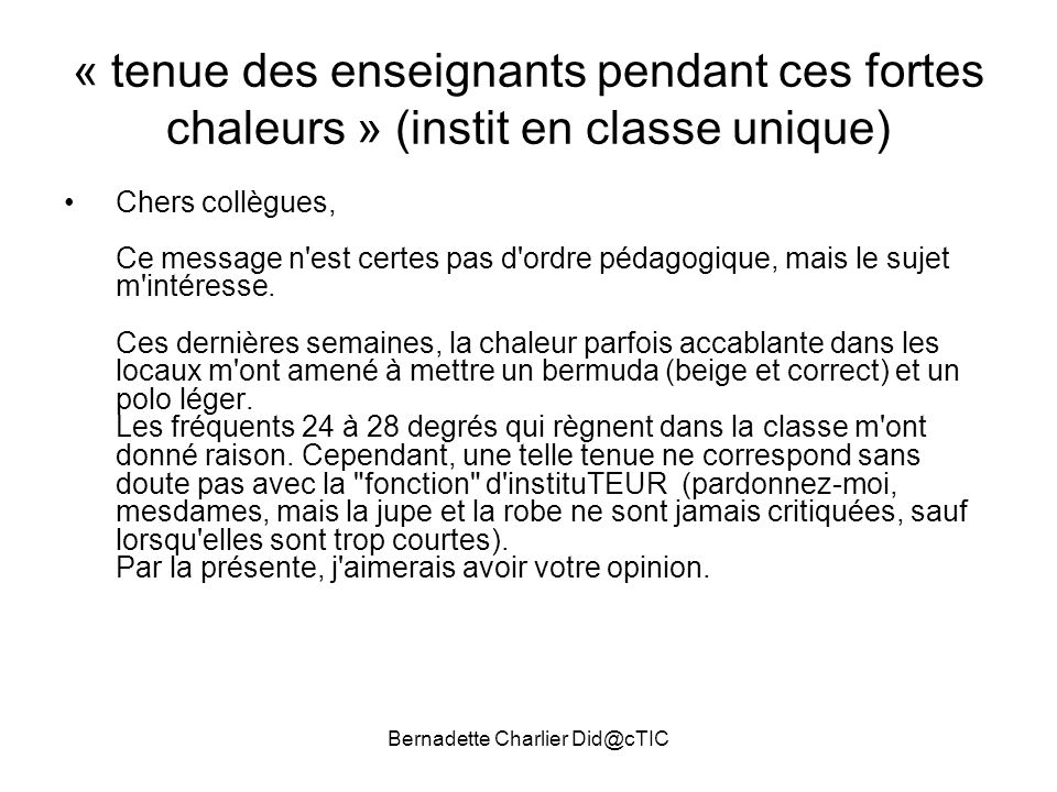 Bernadette Charlier Did@cTIC « tenue des enseignants pendant ces fortes chaleurs » (instit en classe unique) Chers collègues, Ce message n'est certes