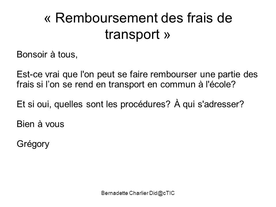 Bernadette Charlier Did@cTIC « Remboursement des frais de transport » Bonsoir à tous, Est-ce vrai que l'on peut se faire rembourser une partie des fra