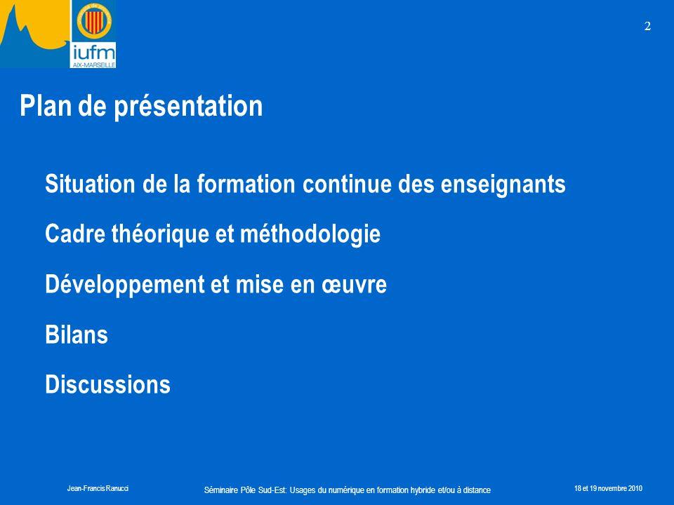 Séminaire Pôle Sud-Est: Usages du numérique en formation hybride et/ou à distance Jean-Francis Ranucci18 et 19 novembre 2010 2 Plan de présentation Si