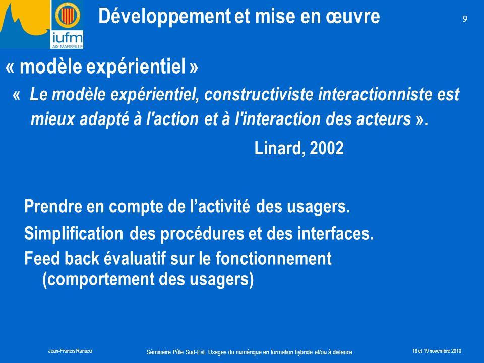 Séminaire Pôle Sud-Est: Usages du numérique en formation hybride et/ou à distance Jean-Francis Ranucci18 et 19 novembre 2010 9 « Le modèle expérientie