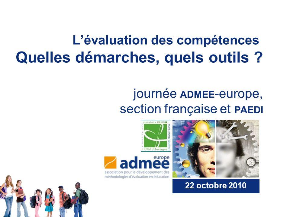 Lévaluation des compétences Quelles démarches, quels outils ? journée ADMEE -europe, section française et PAEDI 22 octobre 2010