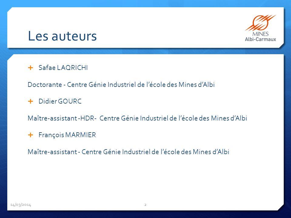 Les auteurs Safae LAQRICHI Doctorante - Centre Génie Industriel de lécole des Mines dAlbi Didier GOURC Maître-assistant -HDR- Centre Génie Industriel