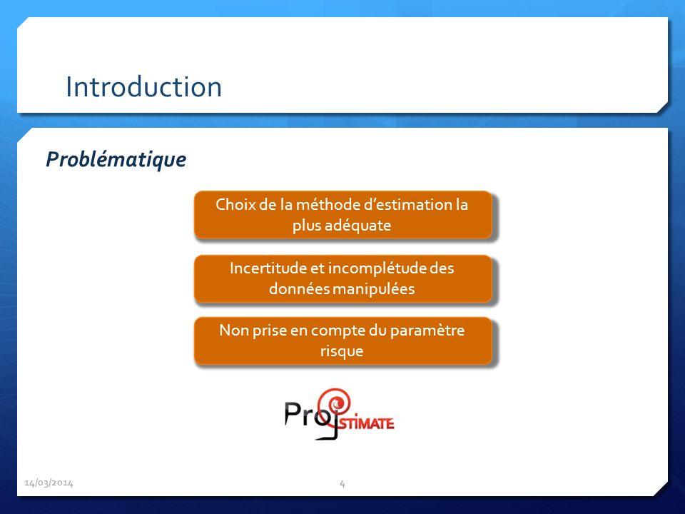Introduction 14/03/2014 4 Choix de la méthode destimation la plus adéquate Incertitude et incomplétude des données manipulées Non prise en compte du p