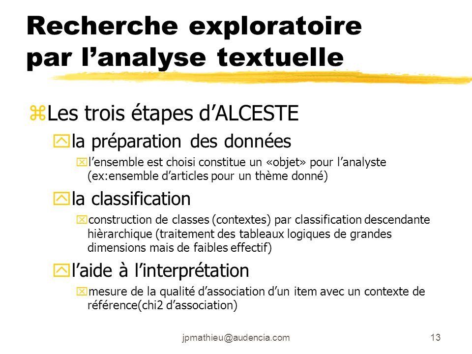 jpmathieu@audencia.com13 Recherche exploratoire par lanalyse textuelle zLes trois étapes dALCESTE yla préparation des données xlensemble est choisi co