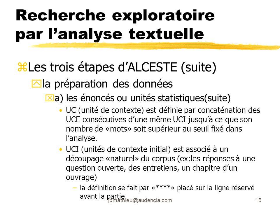 jpmathieu@audencia.com15 Recherche exploratoire par lanalyse textuelle zLes trois étapes dALCESTE (suite) yla préparation des données xa) les énoncés