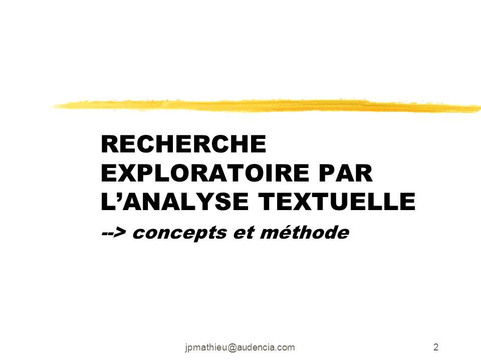 jpmathieu@audencia.com2 RECHERCHE EXPLORATOIRE PAR LANALYSE TEXTUELLE --> concepts et méthode