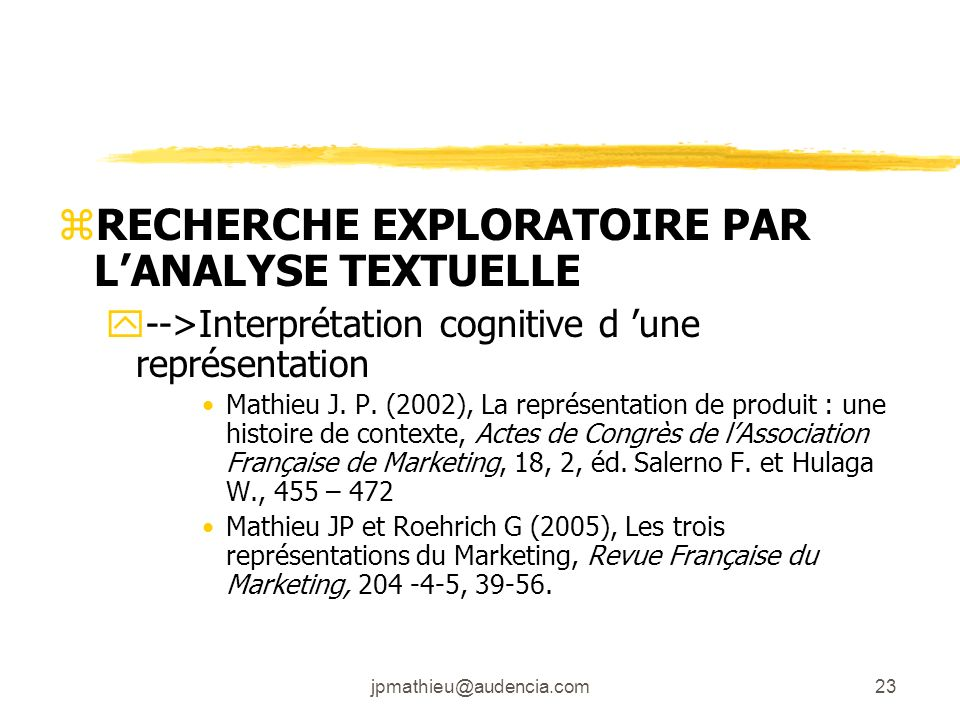 jpmathieu@audencia.com23 zRECHERCHE EXPLORATOIRE PAR LANALYSE TEXTUELLE y-->Interprétation cognitive d une représentation Mathieu J. P. (2002), La rep