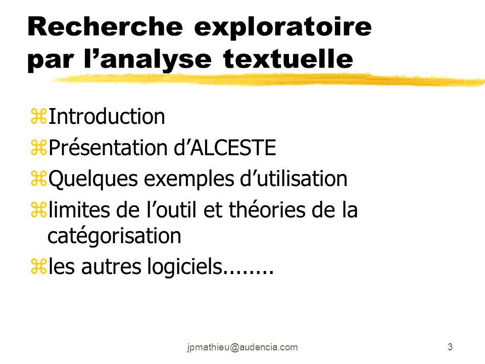 jpmathieu@audencia.com3 Recherche exploratoire par lanalyse textuelle zIntroduction zPrésentation dALCESTE zQuelques exemples dutilisation zlimites de
