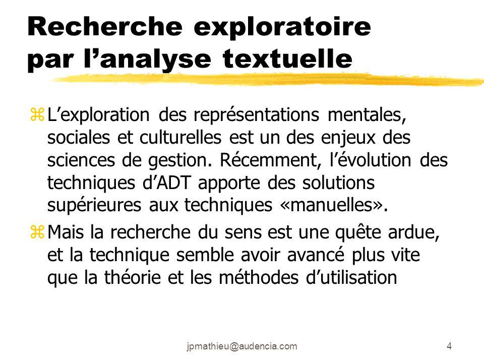jpmathieu@audencia.com4 Recherche exploratoire par lanalyse textuelle zLexploration des représentations mentales, sociales et culturelles est un des e