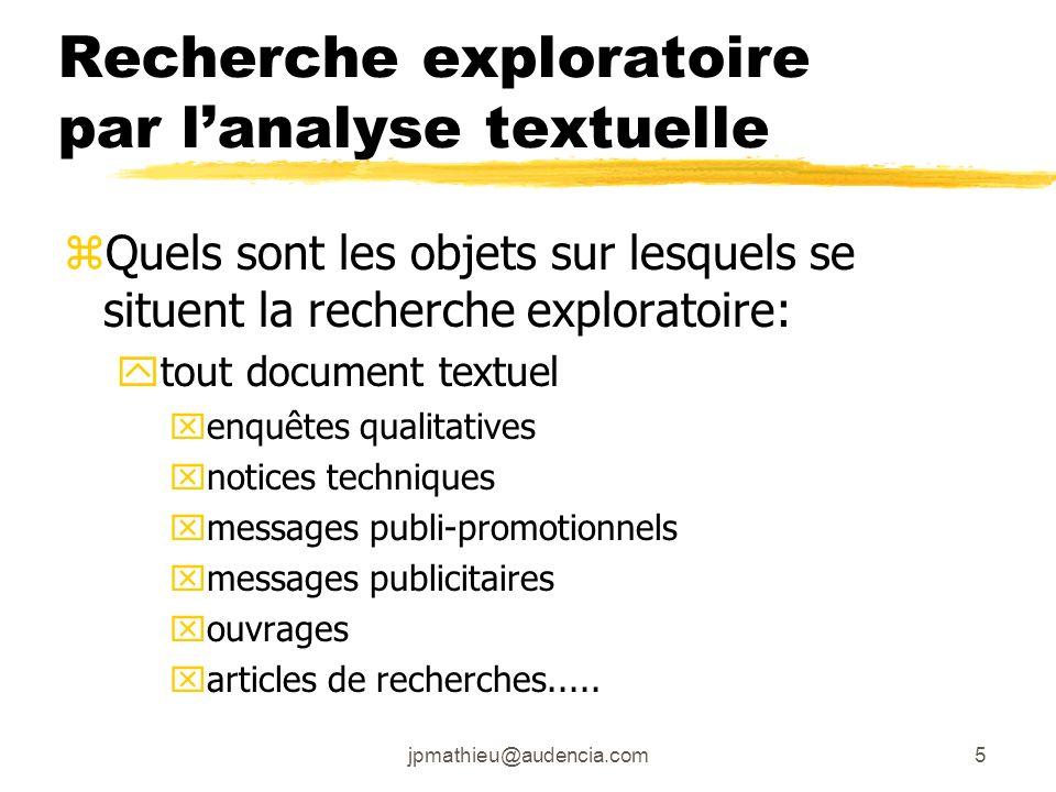 jpmathieu@audencia.com5 Recherche exploratoire par lanalyse textuelle zQuels sont les objets sur lesquels se situent la recherche exploratoire: ytout