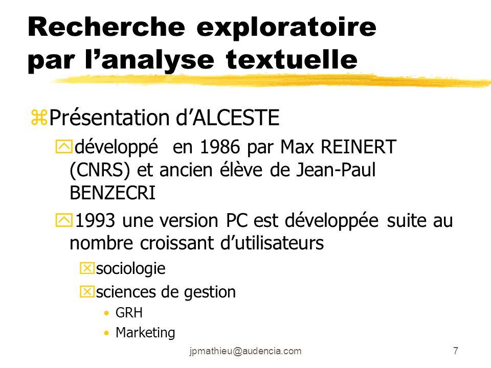 jpmathieu@audencia.com7 Recherche exploratoire par lanalyse textuelle zPrésentation dALCESTE ydéveloppé en 1986 par Max REINERT (CNRS) et ancien élève