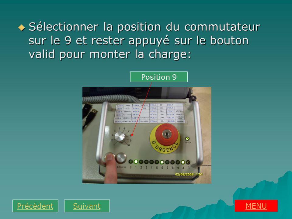 Sélectionner la position du commutateur sur le 9 et rester appuyé sur le bouton valid pour monter la charge: Sélectionner la position du commutateur s