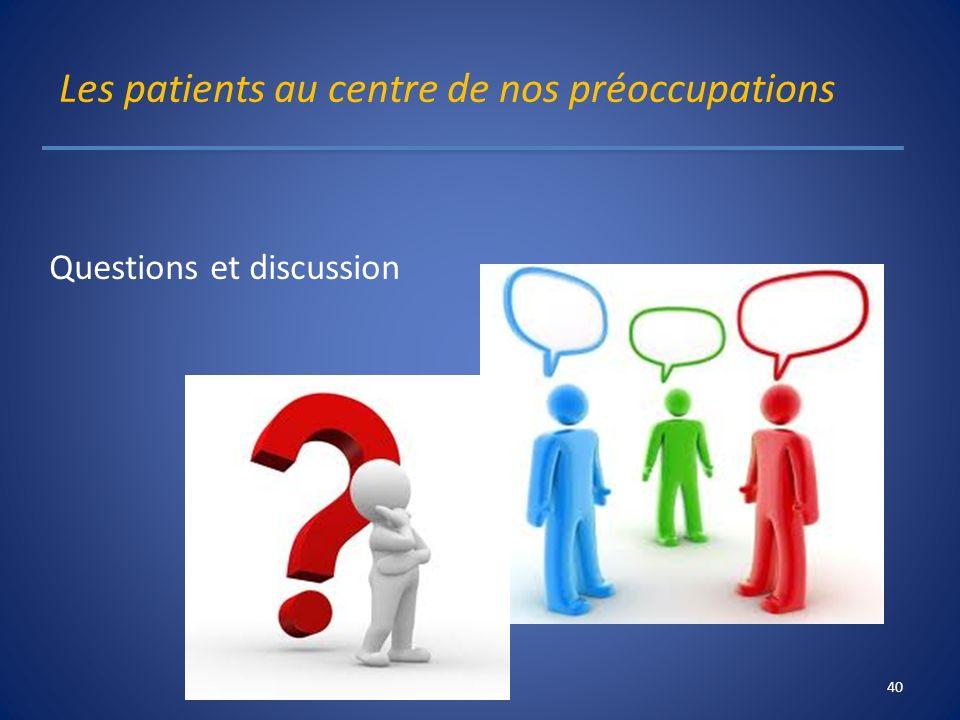 Les patients au centre de nos préoccupations Questions et discussion 40
