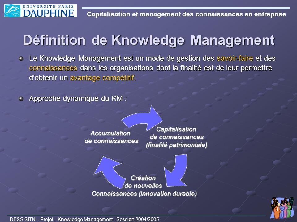 Définition de Knowledge Management Le Knowledge Management est un mode de gestion des savoir-faire et des connaissances dans les organisations dont la